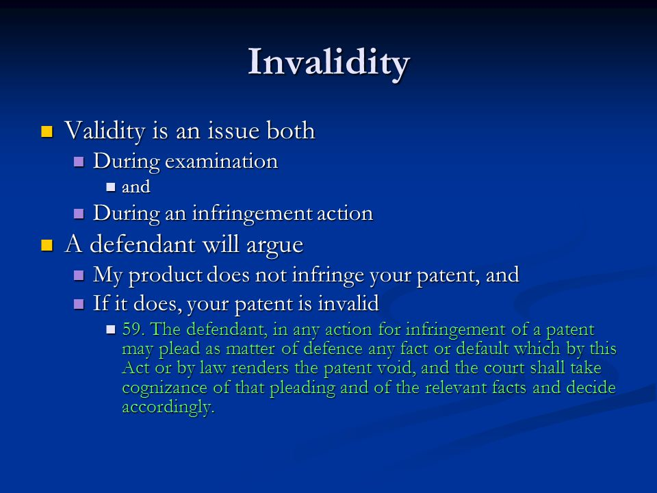 Invalidity Validity is an issue both Validity is an issue both During examination During examination and and During an infringement action During an i