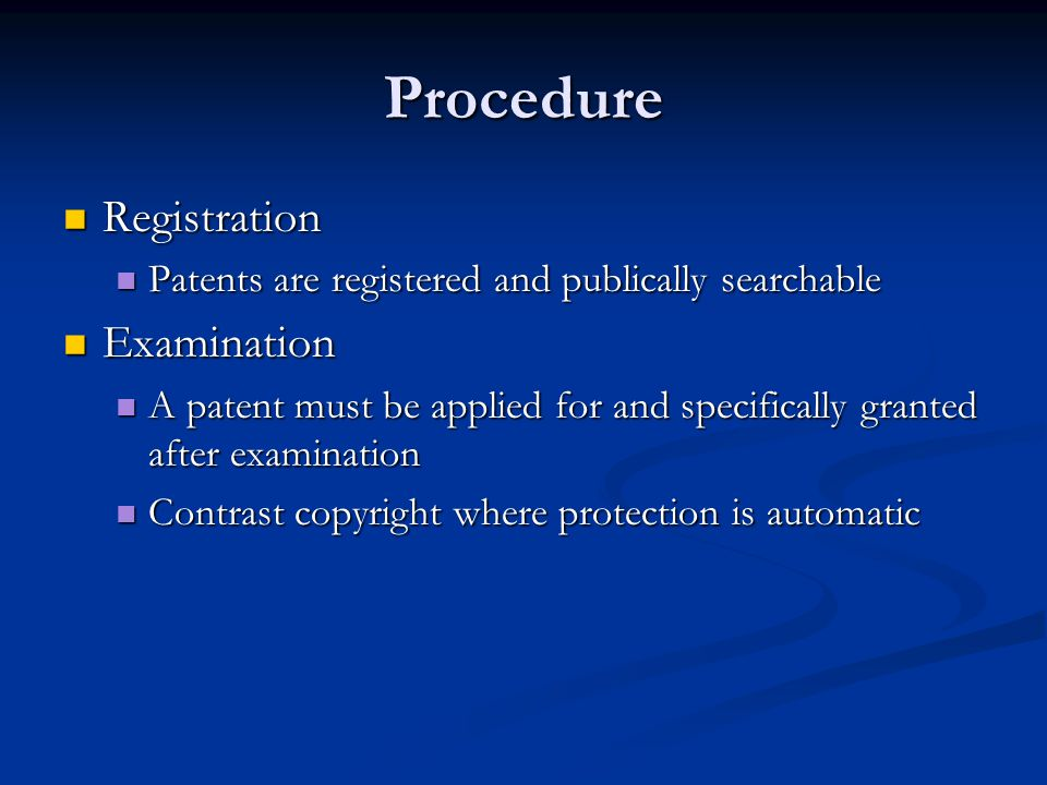 Procedure Registration Registration Patents are registered and publically searchable Patents are registered and publically searchable Examination Exam