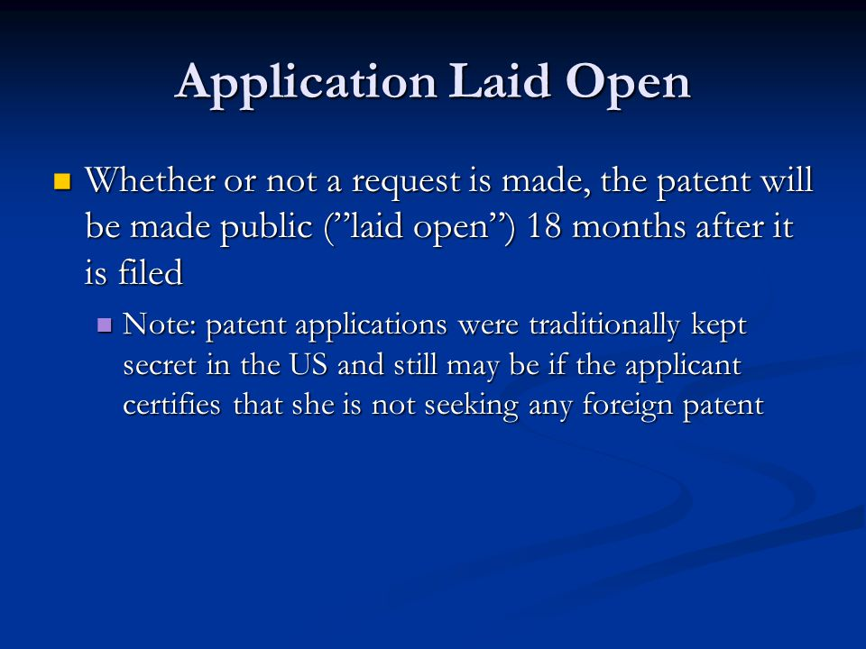 """Application Laid Open Whether or not a request is made, the patent will be made public (""""laid open"""") 18 months after it is filed Whether or not a requ"""