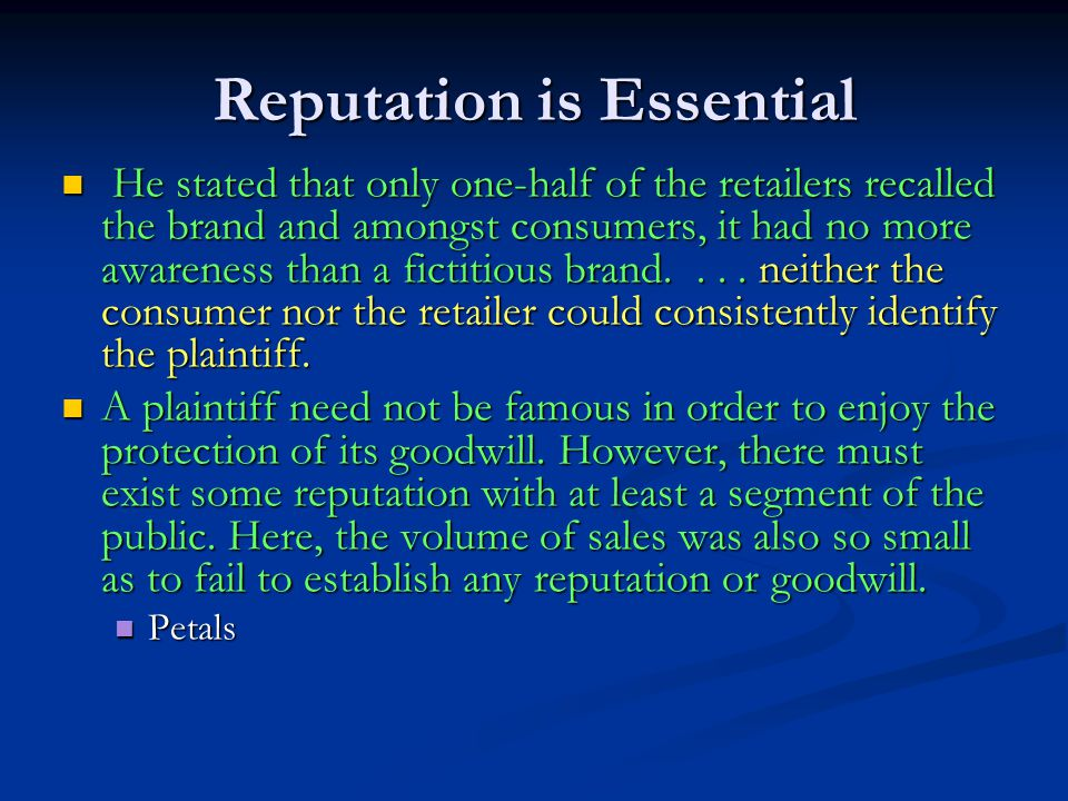 Reputation is Essential He stated that only one-half of the retailers recalled the brand and amongst consumers, it had no more awareness than a fictitious brand....