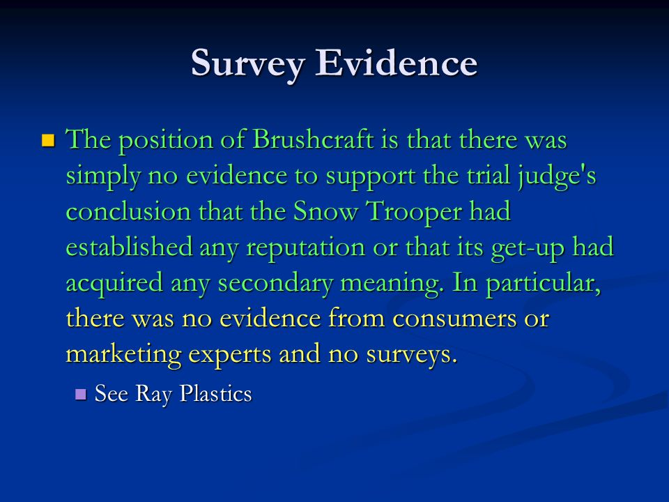Survey Evidence The position of Brushcraft is that there was simply no evidence to support the trial judge s conclusion that the Snow Trooper had established any reputation or that its get-up had acquired any secondary meaning.