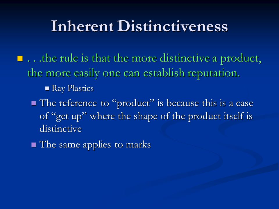 Inherent Distinctiveness...the rule is that the more distinctive a product, the more easily one can establish reputation....the rule is that the more distinctive a product, the more easily one can establish reputation.