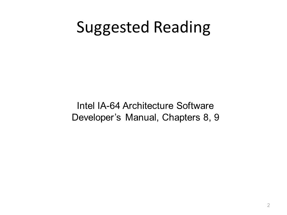 Suggested Reading 2 Intel IA-64 Architecture Software Developer's Manual, Chapters 8, 9