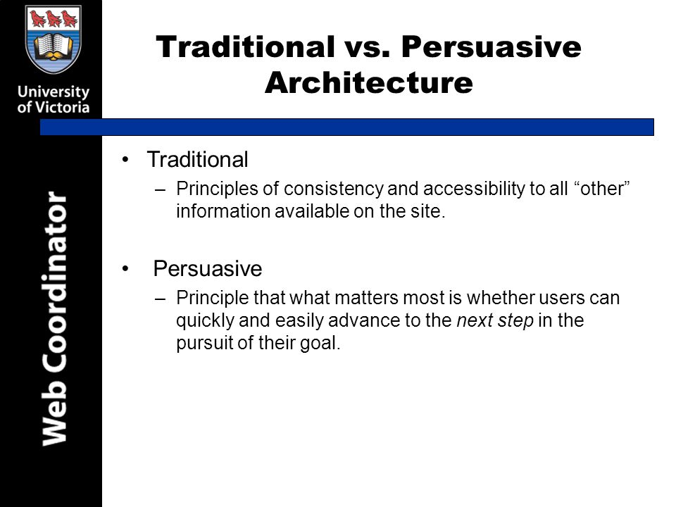 """Traditional vs. Persuasive Architecture Traditional –Principles of consistency and accessibility to all """"other"""" information available on the site. Per"""