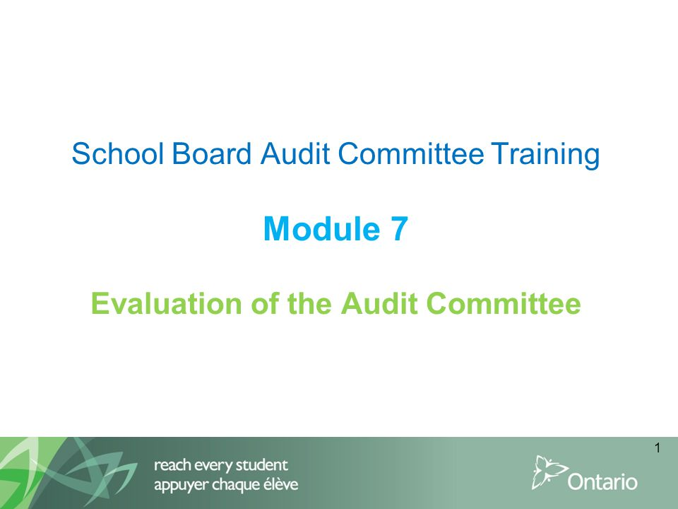 School Board Audit Committee Training Module 7 Evaluation of the Audit Committee 1