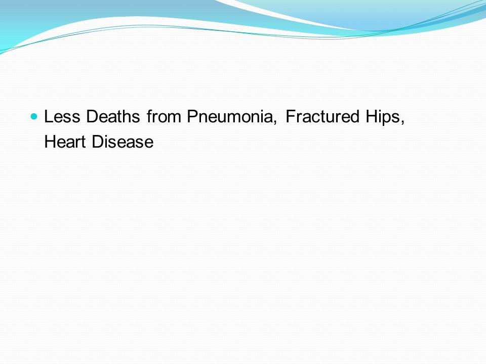 Less Deaths from Pneumonia, Fractured Hips, Heart Disease