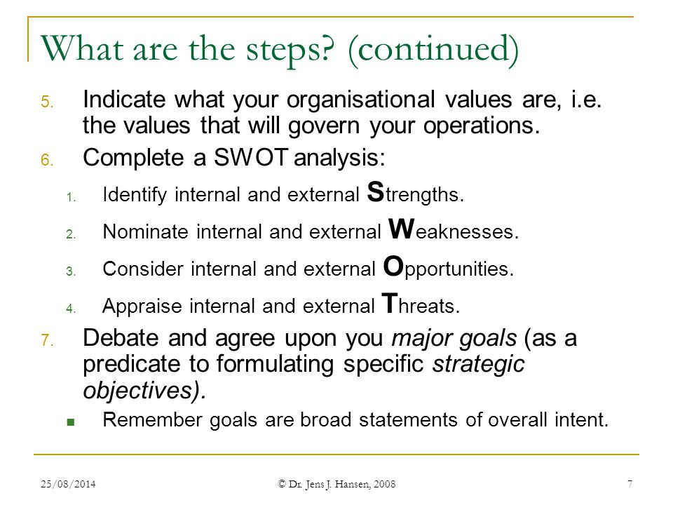 25/08/2014 © Dr. Jens J. Hansen, 2008 7 What are the steps? (continued) 5. Indicate what your organisational values are, i.e. the values that will gov