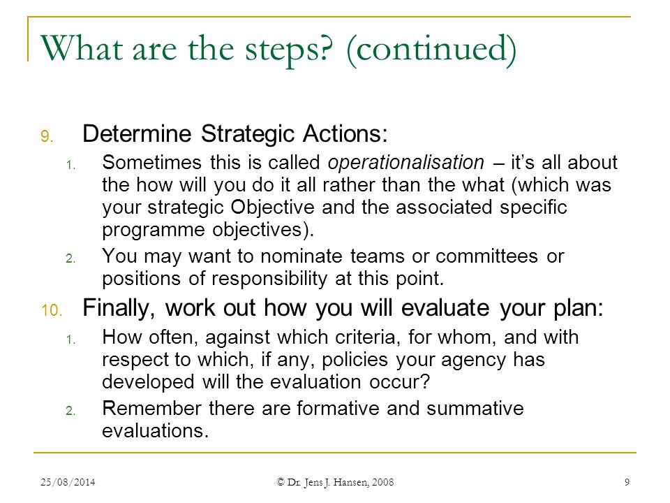 25/08/2014 © Dr.Jens J. Hansen, 2008 9 What are the steps.