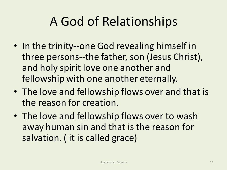 A God of Relationships In the trinity--one God revealing himself in three persons--the father, son (Jesus Christ), and holy spirit love one another an