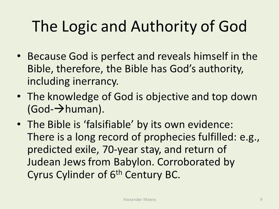 The Logic and Authority of God Because God is perfect and reveals himself in the Bible, therefore, the Bible has God's authority, including inerrancy.