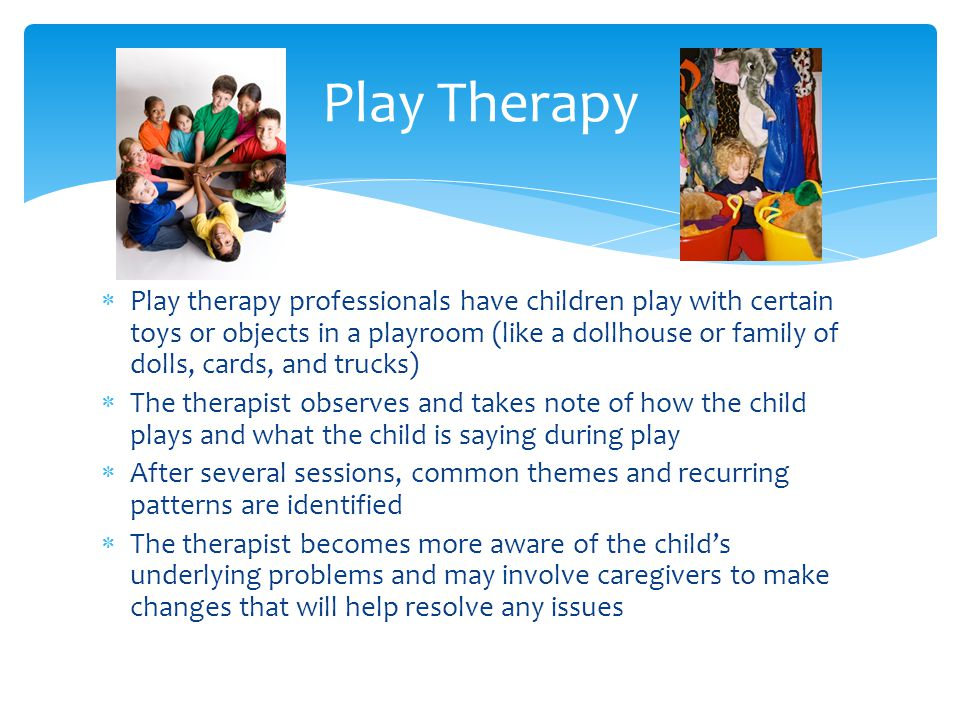  Play therapy professionals have children play with certain toys or objects in a playroom (like a dollhouse or family of dolls, cards, and trucks) 