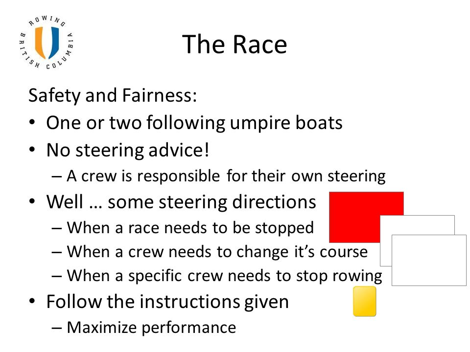 The Race Safety and Fairness: One or two following umpire boats No steering advice! – A crew is responsible for their own steering Well … some steerin