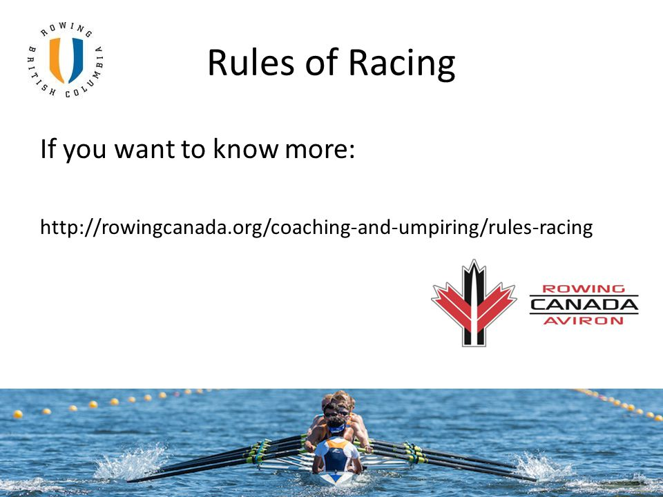 Rules of Racing If you want to know more: http://rowingcanada.org/coaching-and-umpiring/rules-racing