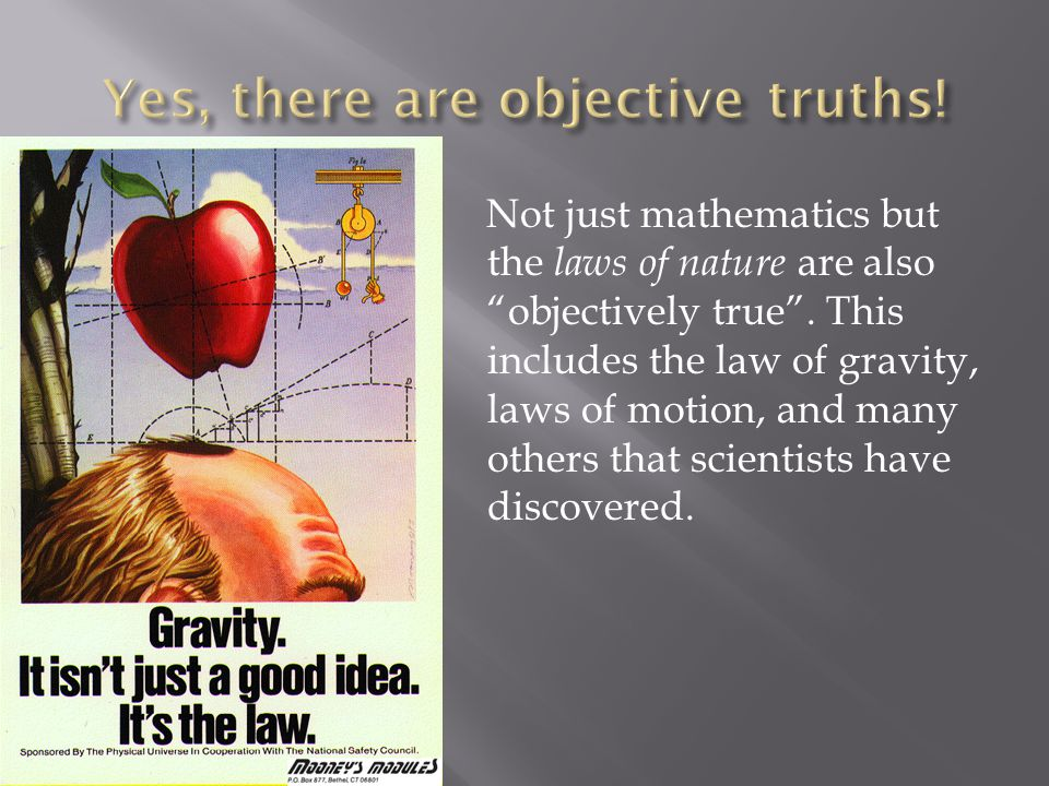 Not just mathematics but the laws of nature are also objectively true .