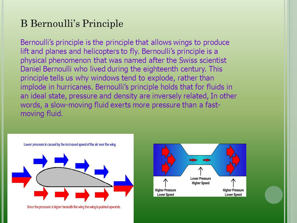 B Bernoulli's Principle Bernoulli's principle is the principle that allows wings to produce lift and planes and helicopters to fly. Bernoulli's princi