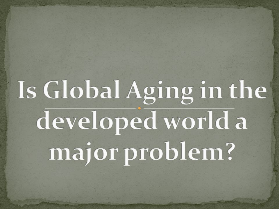… the challenge of global aging transcends its impact on government budgets.