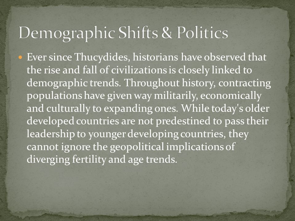 Ever since Thucydides, historians have observed that the rise and fall of civilizations is closely linked to demographic trends.