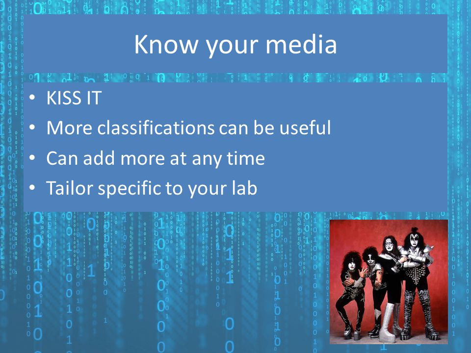 Know your media KISS IT More classifications can be useful Can add more at any time Tailor specific to your lab
