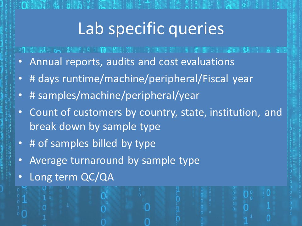 Lab specific queries Annual reports, audits and cost evaluations # days runtime/machine/peripheral/Fiscal year # samples/machine/peripheral/year Count