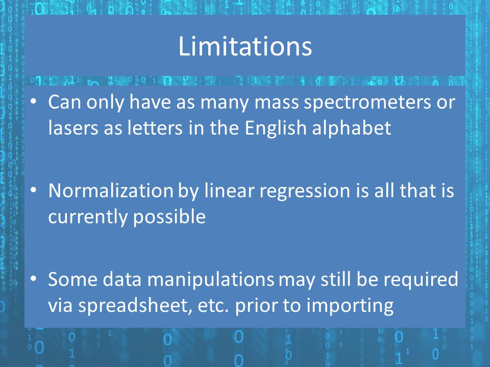 Limitations Can only have as many mass spectrometers or lasers as letters in the English alphabet Normalization by linear regression is all that is cu