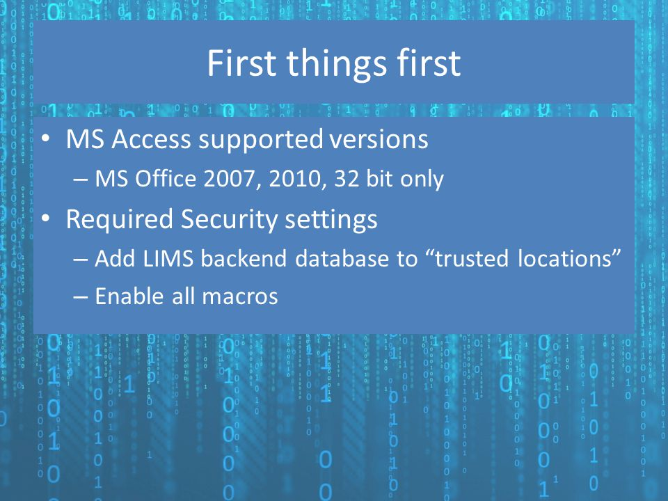 "First things first MS Access supported versions – MS Office 2007, 2010, 32 bit only Required Security settings – Add LIMS backend database to ""trusted"