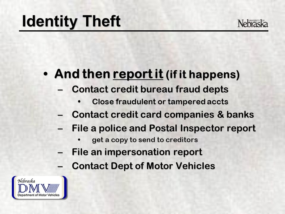 Identity Theft Detect it earlyDetect it early –Call if bills don't come on time –Review monthly statements –Write to get credit report –Review credit report annually Look for new accts andLook for new accts and Denied accts where you didn't applyDenied accts where you didn't apply