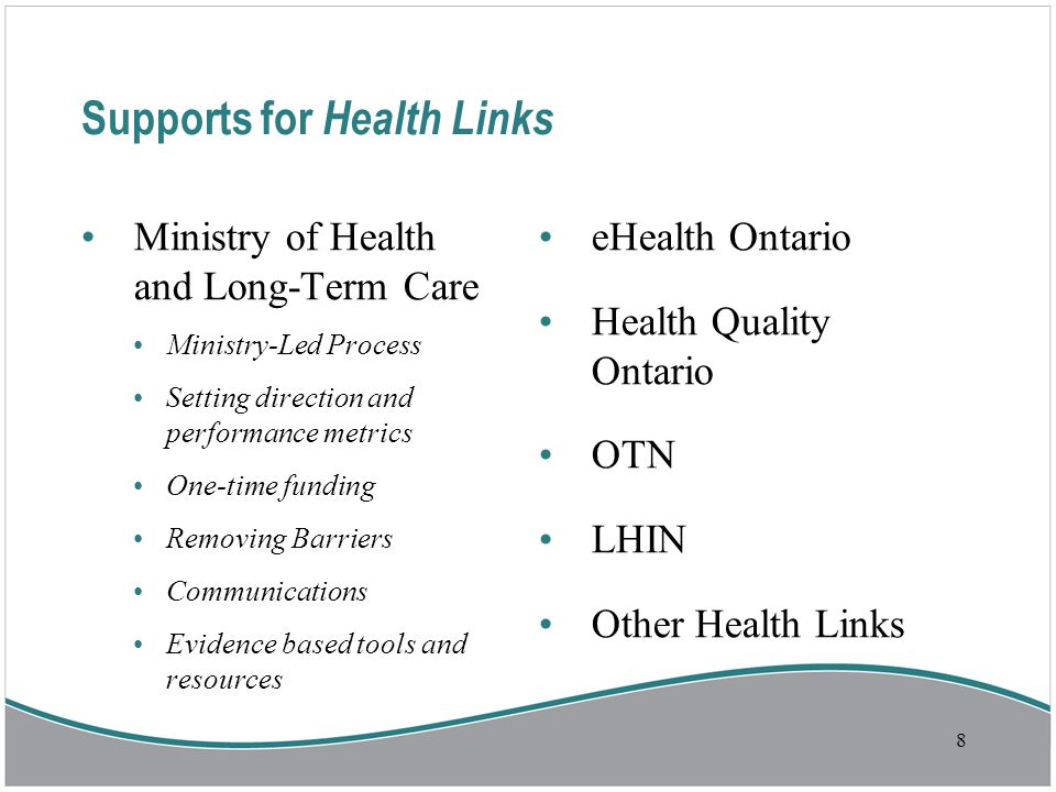 Supports for Health Links Ministry of Health and Long-Term Care Ministry-Led Process Setting direction and performance metrics One-time funding Removing Barriers Communications Evidence based tools and resources eHealth Ontario Health Quality Ontario OTN LHIN Other Health Links 8