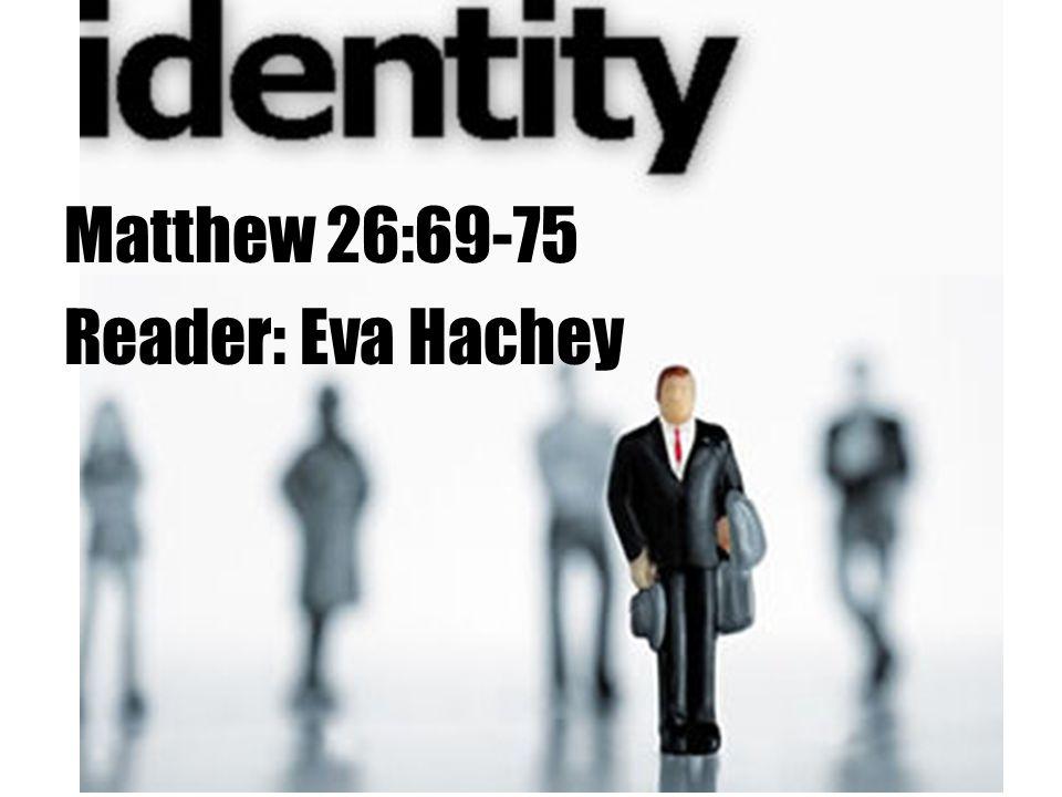 Matthew 26:69-75 Reader: Eva Hachey