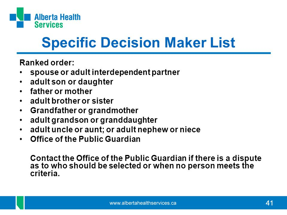 41 Specific Decision Maker List Ranked order: spouse or adult interdependent partner adult son or daughter father or mother adult brother or sister Gr