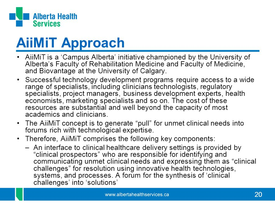 20 AiiMiT Approach AiiMiT is a 'Campus Alberta' initiative championed by the University of Alberta's Faculty of Rehabilitation Medicine and Faculty of