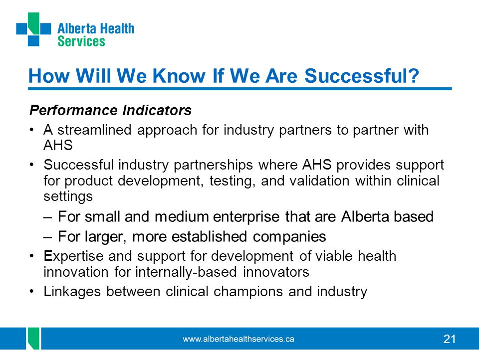 21 How Will We Know If We Are Successful? Performance Indicators A streamlined approach for industry partners to partner with AHS Successful industry