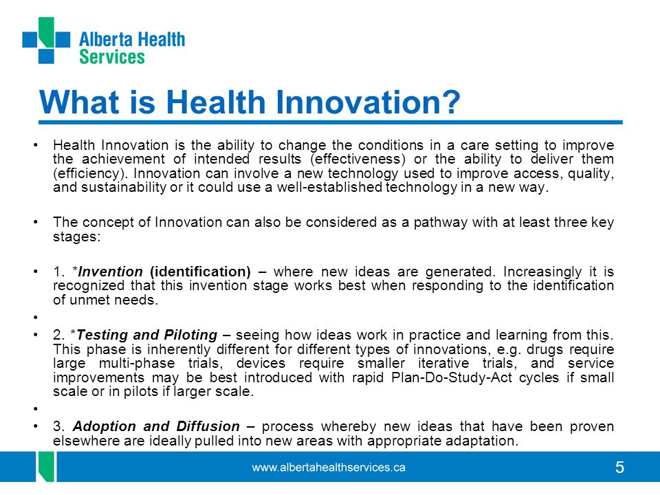 5 What is Health Innovation? Health Innovation is the ability to change the conditions in a care setting to improve the achievement of intended result