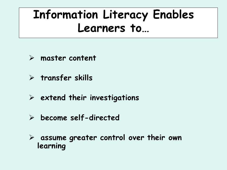 Goals for Information Literacy  Academic success  Workforce success  Lifelong learning