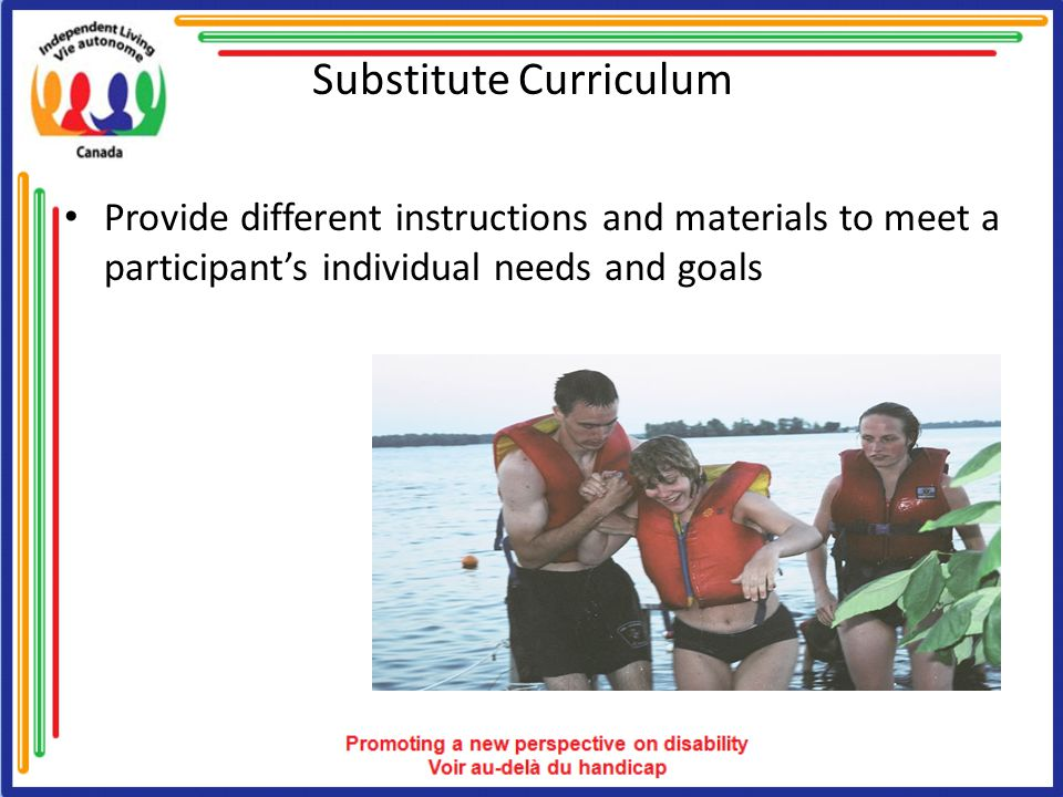 Substitute Curriculum Provide different instructions and materials to meet a participant's individual needs and goals
