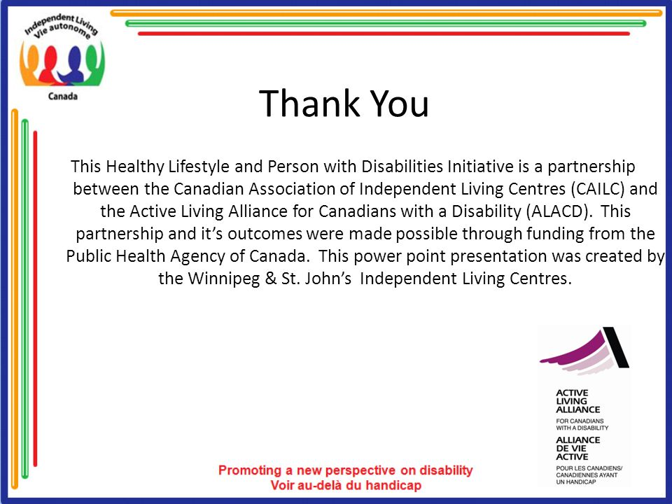 Thank You This Healthy Lifestyle and Person with Disabilities Initiative is a partnership between the Canadian Association of Independent Living Centr