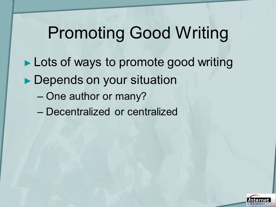 Promoting Good Writing ► Lots of ways to promote good writing ► Depends on your situation –One author or many.