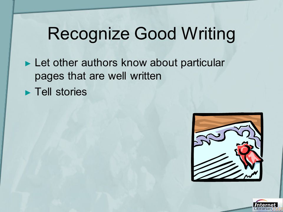 Recognize Good Writing ► Let other authors know about particular pages that are well written ► Tell stories