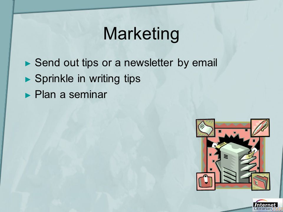Marketing ► Send out tips or a newsletter by  ► Sprinkle in writing tips ► Plan a seminar