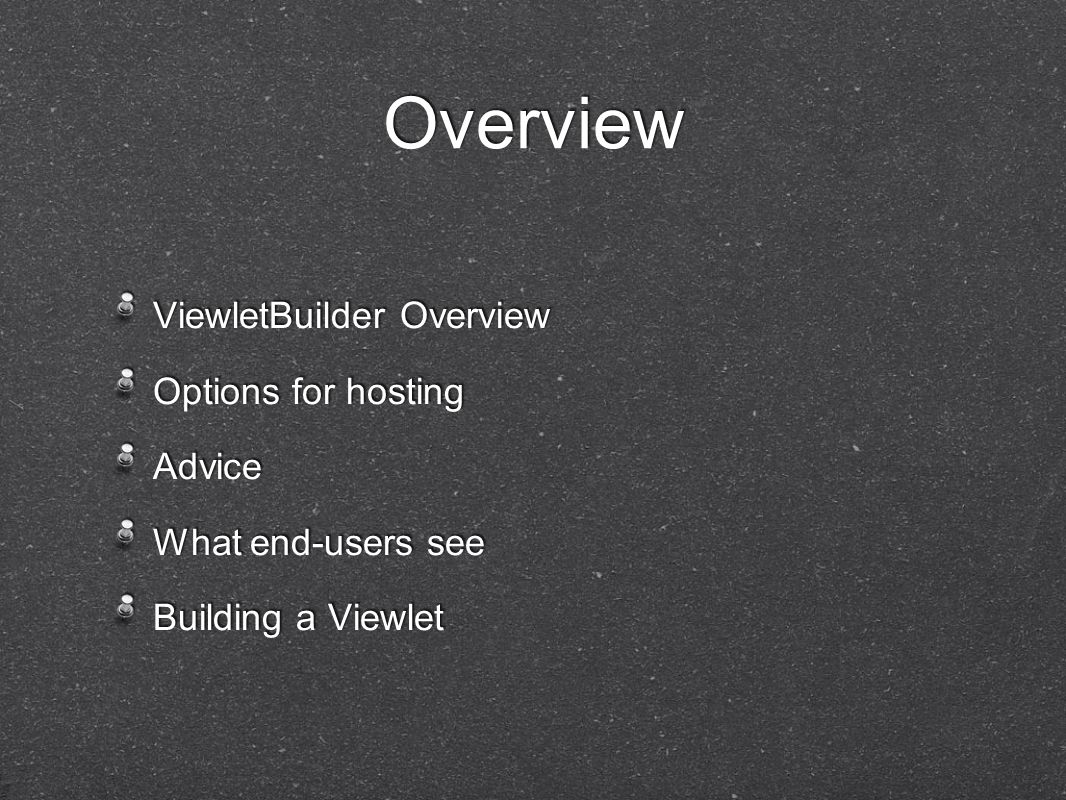 Overview ViewletBuilder Overview Options for hosting Advice What end-users see Building a Viewlet ViewletBuilder Overview Options for hosting Advice What end-users see Building a Viewlet