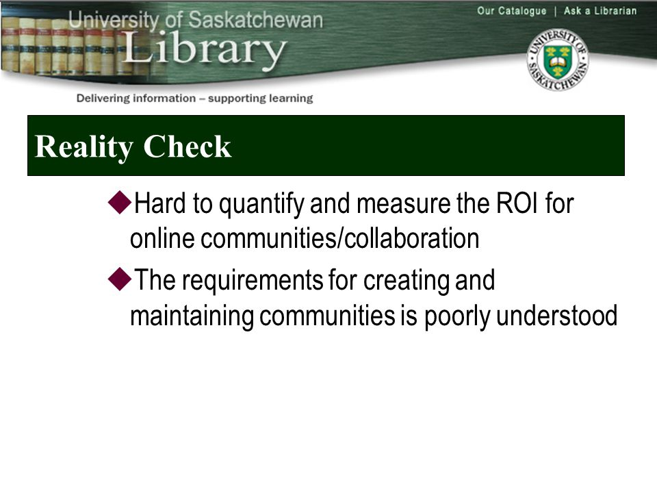 Library Examples: Internal Collaboration  Reference Desk weblogs  Learning Commons or IT Help Desk blogs  Team or departmental blogs  Project or committee blogs