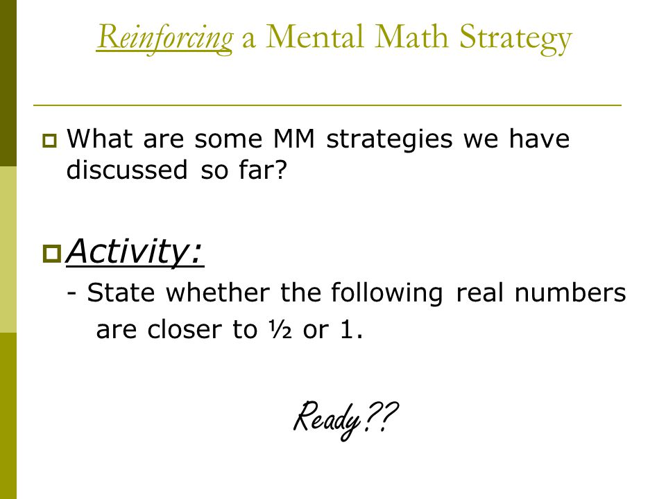 Reinforcing a Mental Math Strategy  What are some MM strategies we have discussed so far.