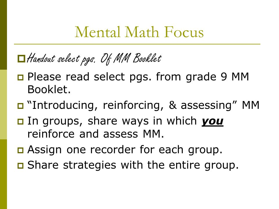 Mental Math Focus  Handout select pgs.Of MM Booklet  Please read select pgs.