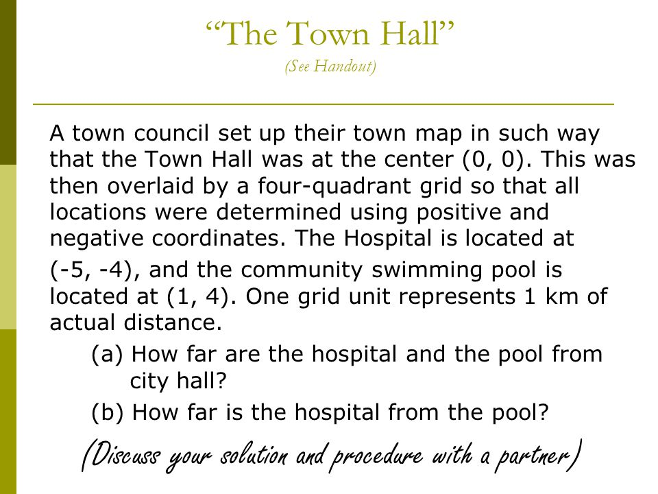 The Town Hall (See Handout) A town council set up their town map in such way that the Town Hall was at the center (0, 0).
