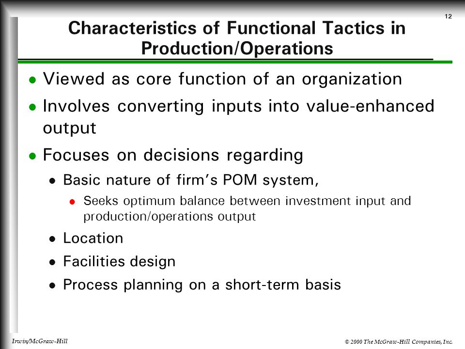 © 2000 The McGraw-Hill Companies, Inc. Irwin/McGraw-Hill 12 Characteristics of Functional Tactics in Production/Operations Viewed as core function of