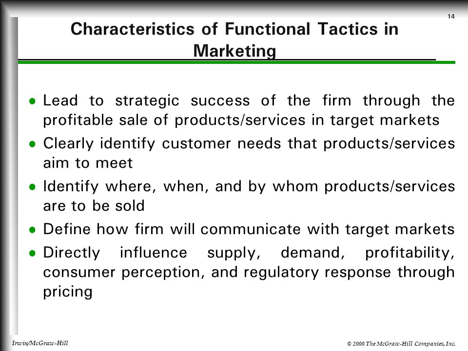 © 2000 The McGraw-Hill Companies, Inc. Irwin/McGraw-Hill 14 Characteristics of Functional Tactics in Marketing Lead to strategic success of the firm t