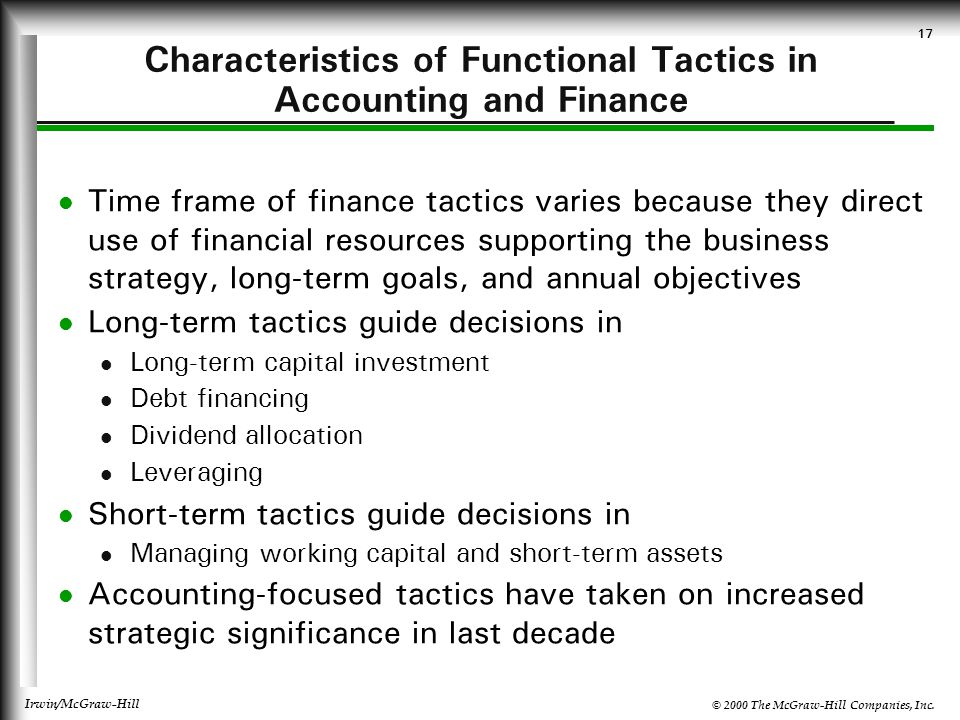 © 2000 The McGraw-Hill Companies, Inc. Irwin/McGraw-Hill 17 Characteristics of Functional Tactics in Accounting and Finance Time frame of finance tact