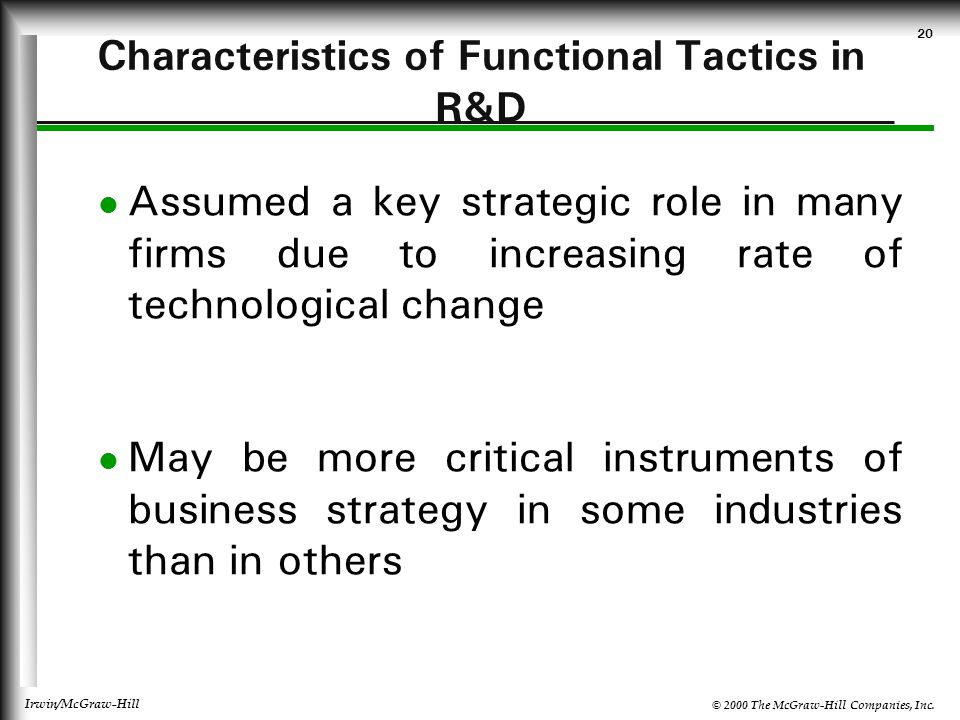 © 2000 The McGraw-Hill Companies, Inc. Irwin/McGraw-Hill 20 Characteristics of Functional Tactics in R&D Assumed a key strategic role in many firms du