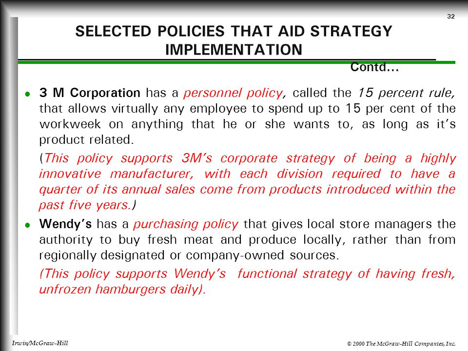 © 2000 The McGraw-Hill Companies, Inc. Irwin/McGraw-Hill 32 SELECTED POLICIES THAT AID STRATEGY IMPLEMENTATION Contd... 3 M Corporation has a personne