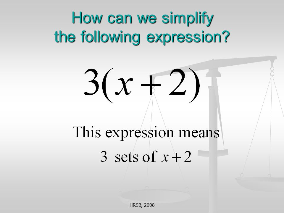 HRSB, 2008 How can we simplify the following expression