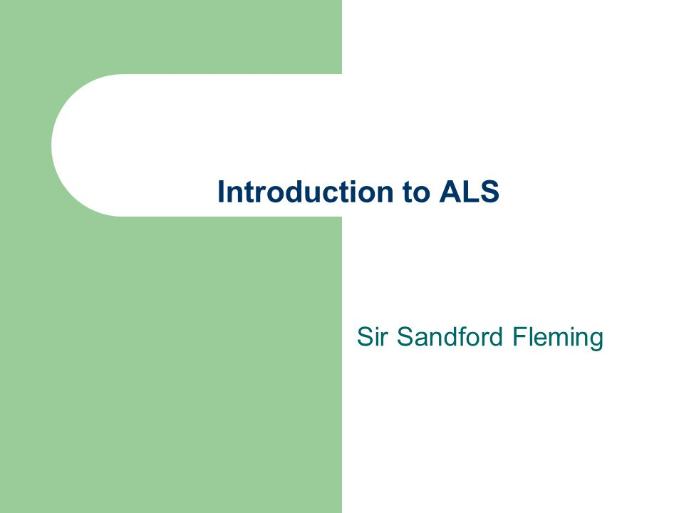 Introduction to ALS Sir Sandford Fleming